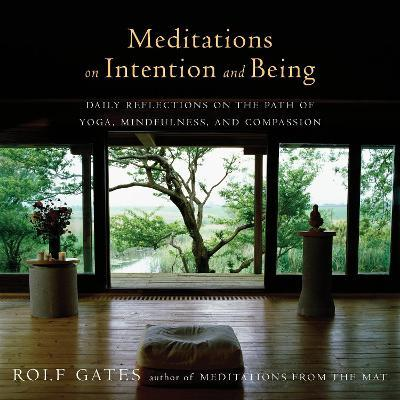 Meditations On Intention And Being – Rolf Gates