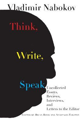 Think, Write, Speak  Uncollected Essays, Reviews, Interviews, and Letters to the Editor