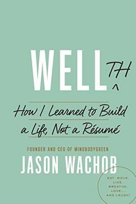 Wellth : How I Learned to Build a Life, Not a Resume