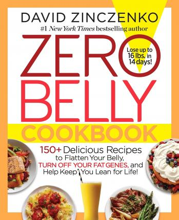 Zero Belly Cookbook : 150+ Delicious Recipes to Flatten Your Belly, Turn Off Your Fat Genes, and Help Keep You Lean for Life!