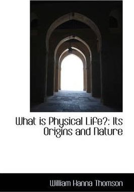 What Is Physical Life?  Its Origins and Nature