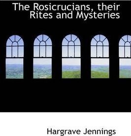 The Rosicrucians, Their Rites and Mysteries