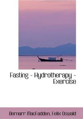 Fasting – Hydrotherapy – Exercise – Bernarr MacFadden