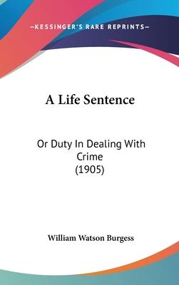 A Life Sentence  Or Duty in Dealing with Crime (1905)