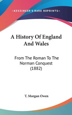 A History of England and Wales  From the Roman to the Norman Conquest (1882)