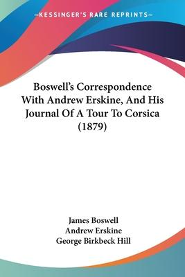 Boswell's Correspondence with Andrew Erskine, and His Journal of a Tour to Corsica (1879)