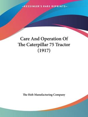 Care and Operation of the Caterpillar 75 Tractor (1917)
