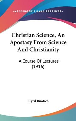 Christian Science, an Apostasy from Science and Christianity  A Course of Lectures (1916)