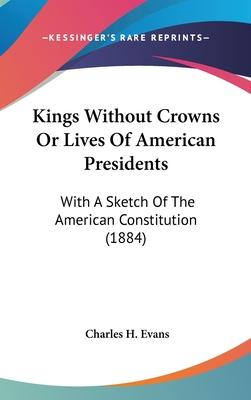 Kings Without Crowns or Lives of American Presidents
