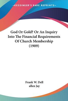 God or Gold? or an Inquiry Into the Financial Requirements of Church Membership (1909)