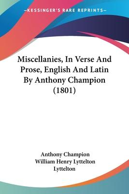 Miscellanies, In Verse And Prose, English And Latin By Anthony Champion (1801)