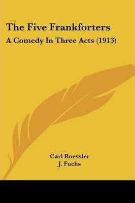 The Five Frankforters : A Comedy in Three Acts (1913)