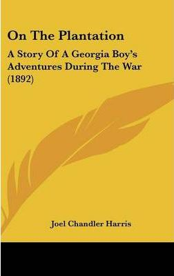 On the Plantation  A Story of a Georgia Boy's Adventures During the War (1892)