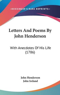 Letters And Poems  John Henderson  With Anecdotes Of His Life (1786)