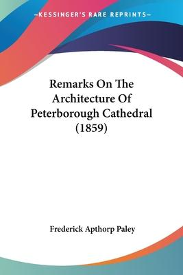 Remarks On The Architecture Of Peterborough Cathedral (1859)