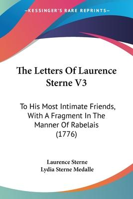 The Letters of Laurence Sterne V3  To His Most Intimate Friends, with a Fragment in the Manner of Rabelais (1776)