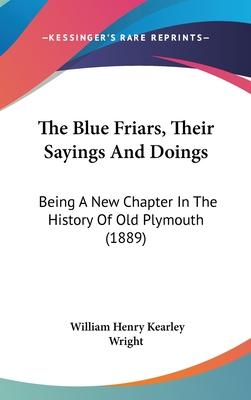 The Blue Friars, Their Sayings and Doings  Being a New Chapter in the History of Old Plymouth (1889)