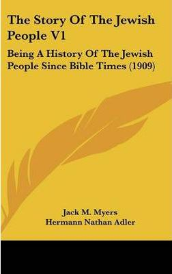 The Story of the Jewish People V1  Being a History of the Jewish People Since Bible Times (1909)