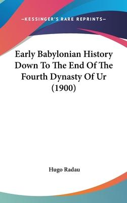 Early Babylonian History Down to the End of the Fourth Dynasty of Ur (1900)