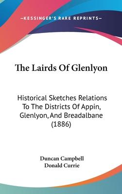 The Lairds of Glenlyon  Historical Sketches Relations to the Districts of Appin, Glenlyon, and Breadalbane (1886)