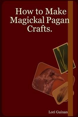 How to Make Magickal Pagan Crafts.