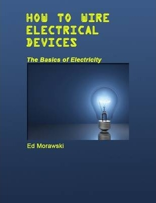How to Wire Electrical Devices: The Basics of Electricity