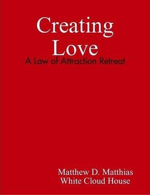 Creating Love: A Law of Attraction Retreat