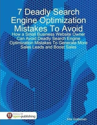 7 Deadly Search Engine Optimization Mistakes To Avoid