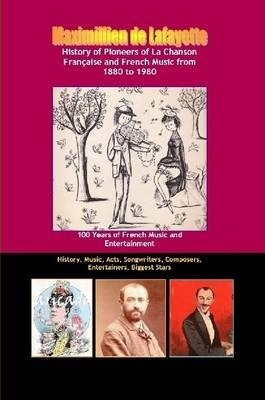 History of Pioneers of La Chanson Francaise and French Music from 1880 to 1980