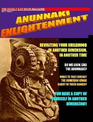 ANUNNAKI ENLIGHTENMENT BOOK-MAGAZINE. Vol.1 Issue 1. The Occult and ET Magazine.