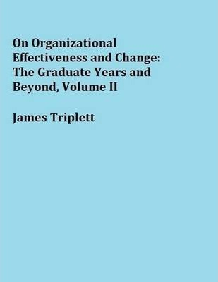 On Organizational Effectiveness and Change: The Graduate Years and Beyond, Volume II
