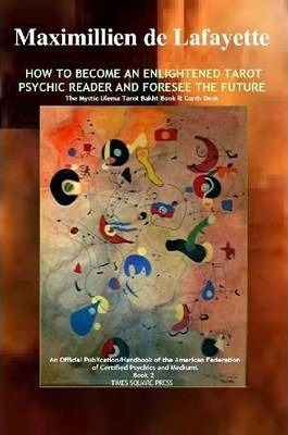 How to Become an Enlightened Tarot Psychic Reader and Foresee the Future