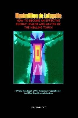 How To Become An Effective Energy Healer And Master Of The Healing Touch