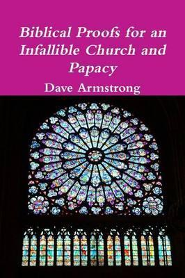 Biblical Proofs for an Infallible Church and Papacy