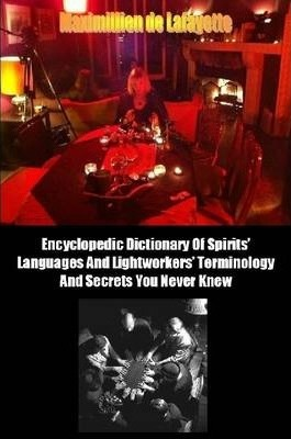 Encyclopedic Dictionary of Spirits Languages and Lightworkers Terminology and Secrets You Never Knew