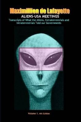ALIENS-USA MEETINGS: Vol. 1. Transcripts of What Aliens Extraterrestrials & Intraterrestrials Told Our Governments