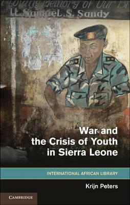 The International African Library: War and the Crisis of Youth in Sierra Leone Series Number 41