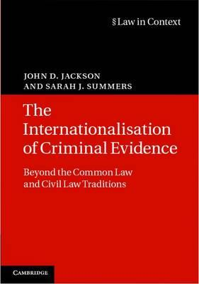 Law in Context: The Internationalisation of Criminal Evidence: Beyond the Common Law and Civil Law Traditions