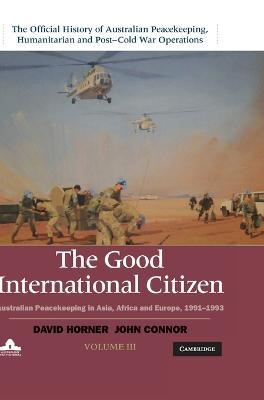 The Good International Citizen  Australian Peacekeeping in Asia, Africa and Europe 1991-1993
