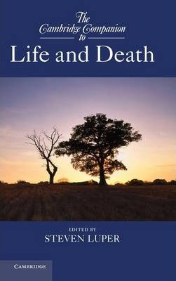 Cambridge Companions to Philosophy: The Cambridge Companion to Life and Death