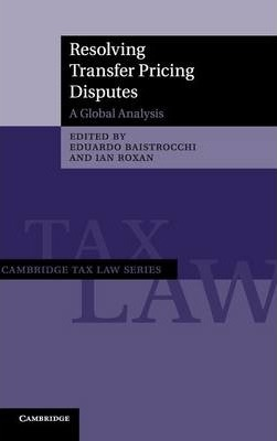 Cambridge Tax Law Series: Resolving Transfer Pricing Disputes: A Global Analysis