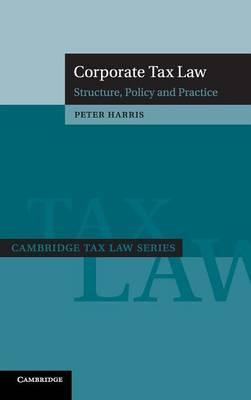 Cambridge Tax Law Series: Corporate Tax Law: Structure, Policy and Practice