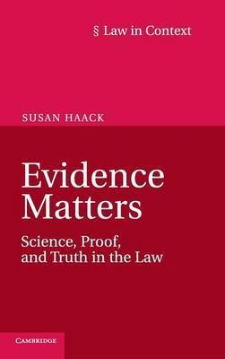 Law in Context: Evidence Matters: Science, Proof, and Truth in the Law