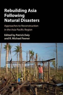 Rebuilding Asia Following Natural Disasters  Approaches to Reconstruction in the Asia-Pacific Region