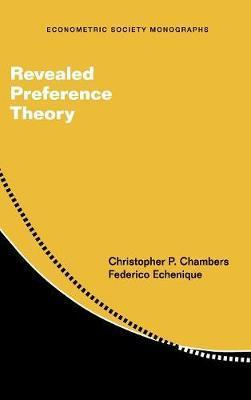 Econometric Society Monographs: Revealed Preference Theory Series Number 56
