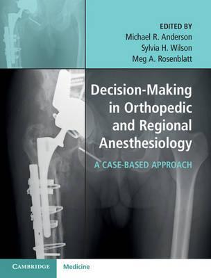Decision-Making in Orthopedic and Regional Anesthesiology  A Case-Based Approach