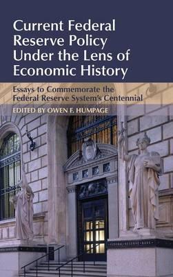 Studies in Macroeconomic History: Current Federal Reserve Policy Under the Lens of Economic History: Essays to Commemorate the Federal Reserve System's Centennial