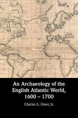An Archaeology of the English Atlantic World, 1600 - 1700 ...