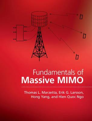 Fundamentals of Massive MIMO : Thomas L  Marzetta
