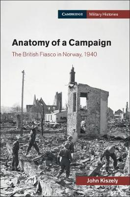Cambridge Military Histories: Anatomy of a Campaign: The British Fiasco in Norway, 1940